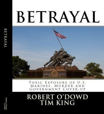 Betrayal: Toxic Exposure of U.S. Marines, Murder and Government Cover-up