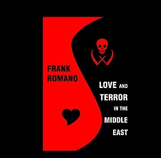LOVE AND TERROR IN THE MIDDLE EAST by Frank Romano