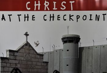 Christ at the Checkpoint and Up Against The Apartheid Wall